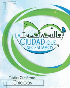 La Ciudad que necesitamos Tuxtla Gutierréz